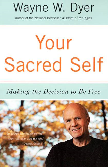 Your Sacred Self By: Wayne W. Dyer