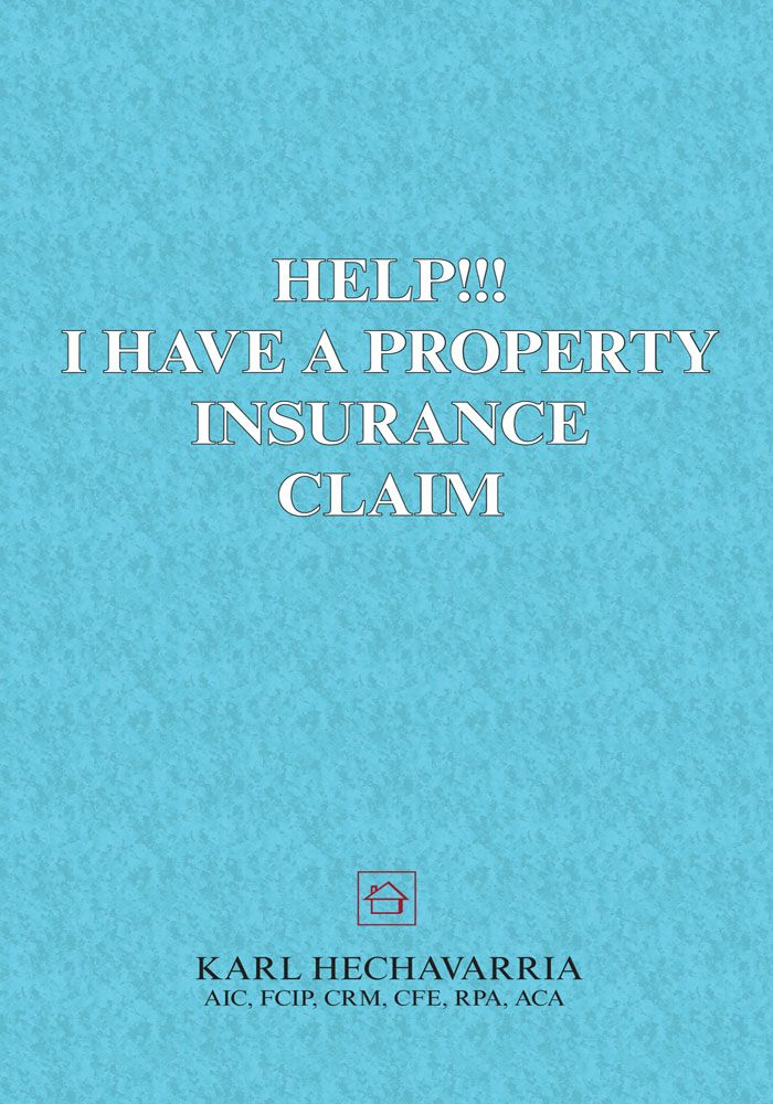 Help!!! I Have a Property Insurance Claim By: Karl Hechavarria