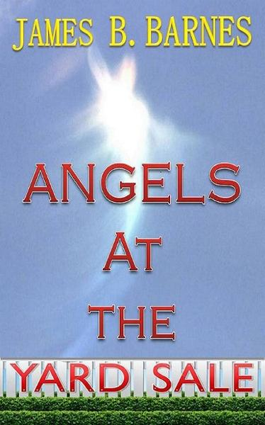 Angels at the Yard Sale By: James Barnes