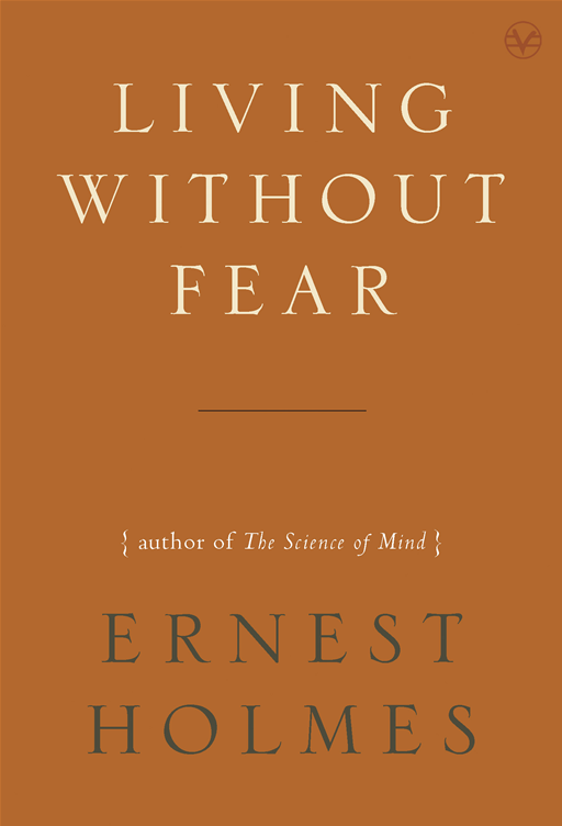 Living Without Fear By: Ernest Holmes