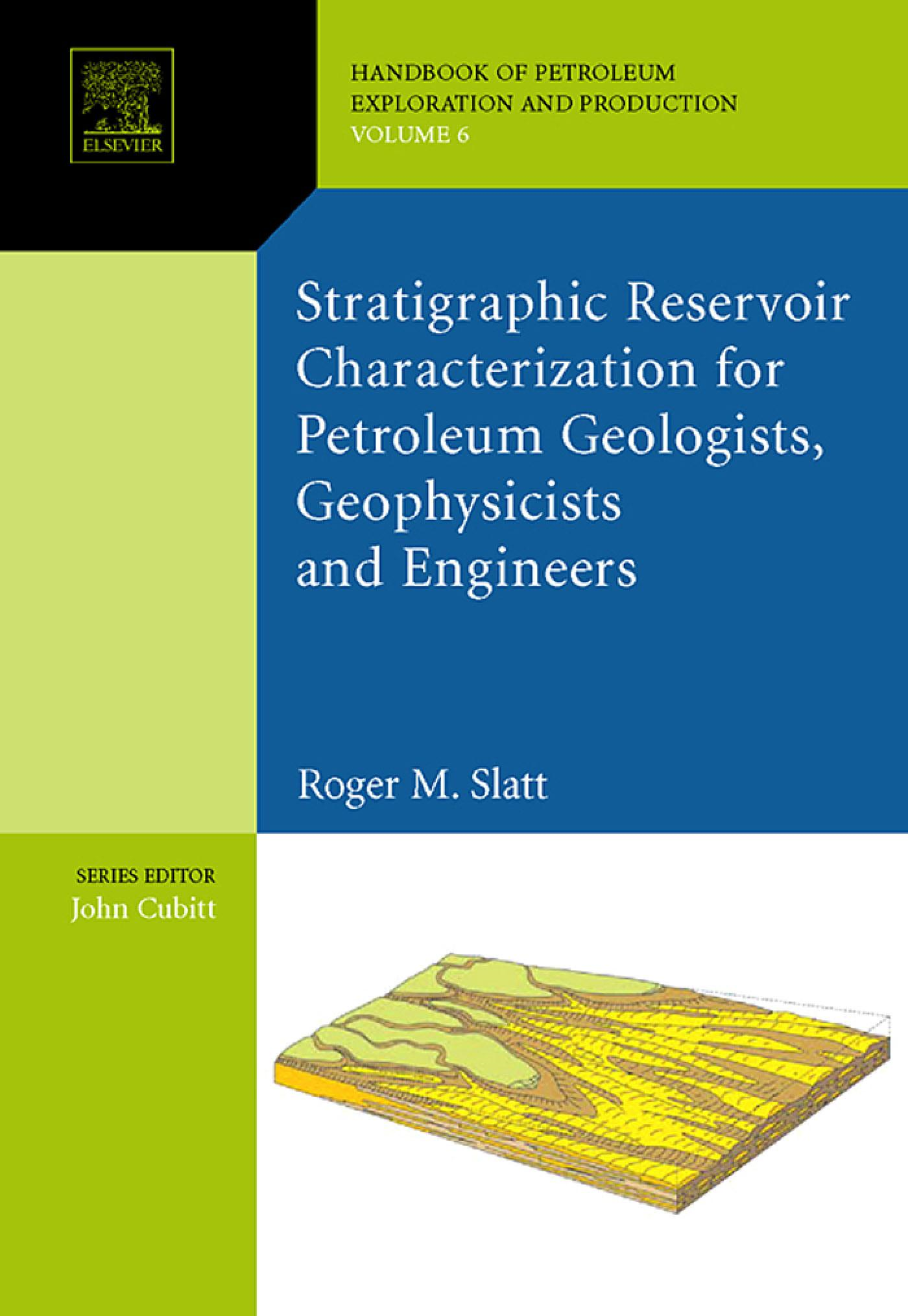 Stratigraphic reservoir characterization for petroleum geologists, geophysicists, and engineers: 2nd Edition