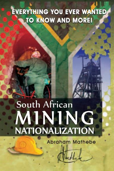 South African Mining Nationalization By: Abraham Mathebe
