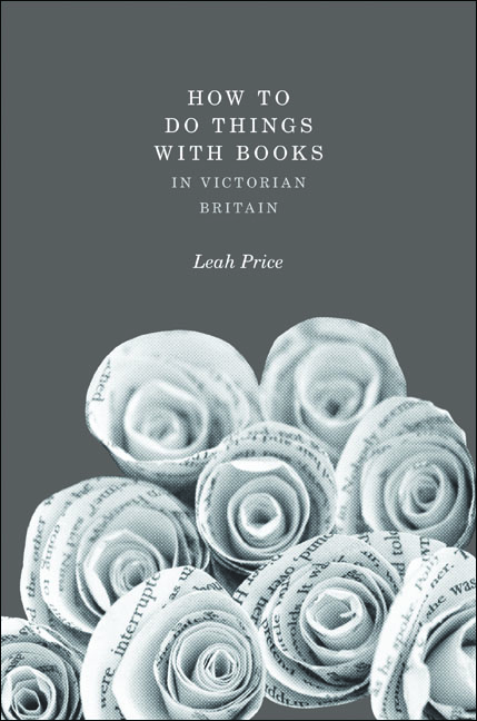 How to Do Things with Books in Victorian Britain By: Leah Price