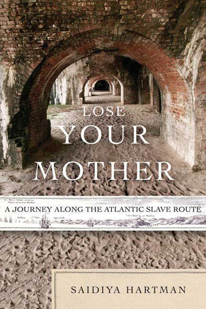 Lose Your Mother By: Saidiya Hartman
