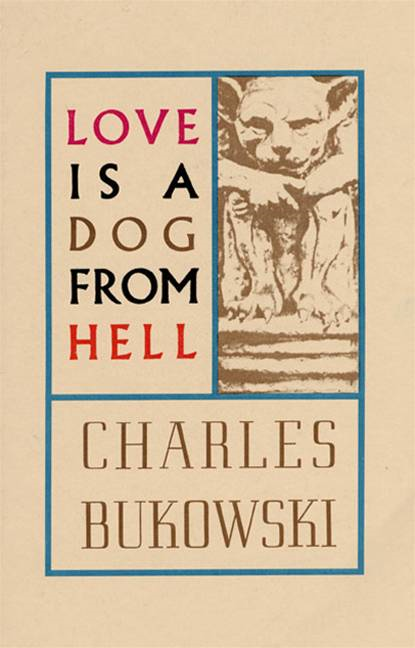 Love is a Dog From Hell By: Charles Bukowski