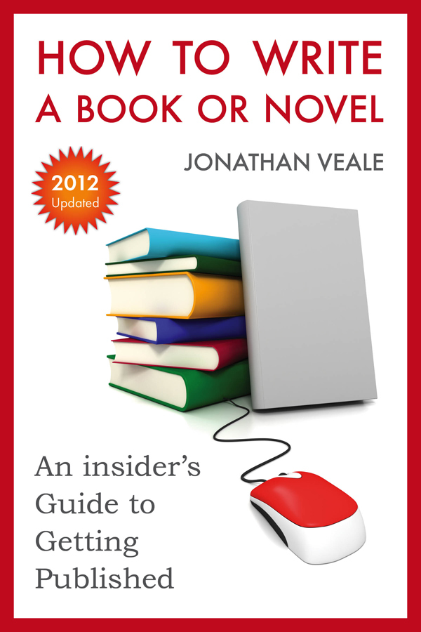 How to Write a Book or Novel, An Insider's Guide to Getting Published By: Jonathan Veale
