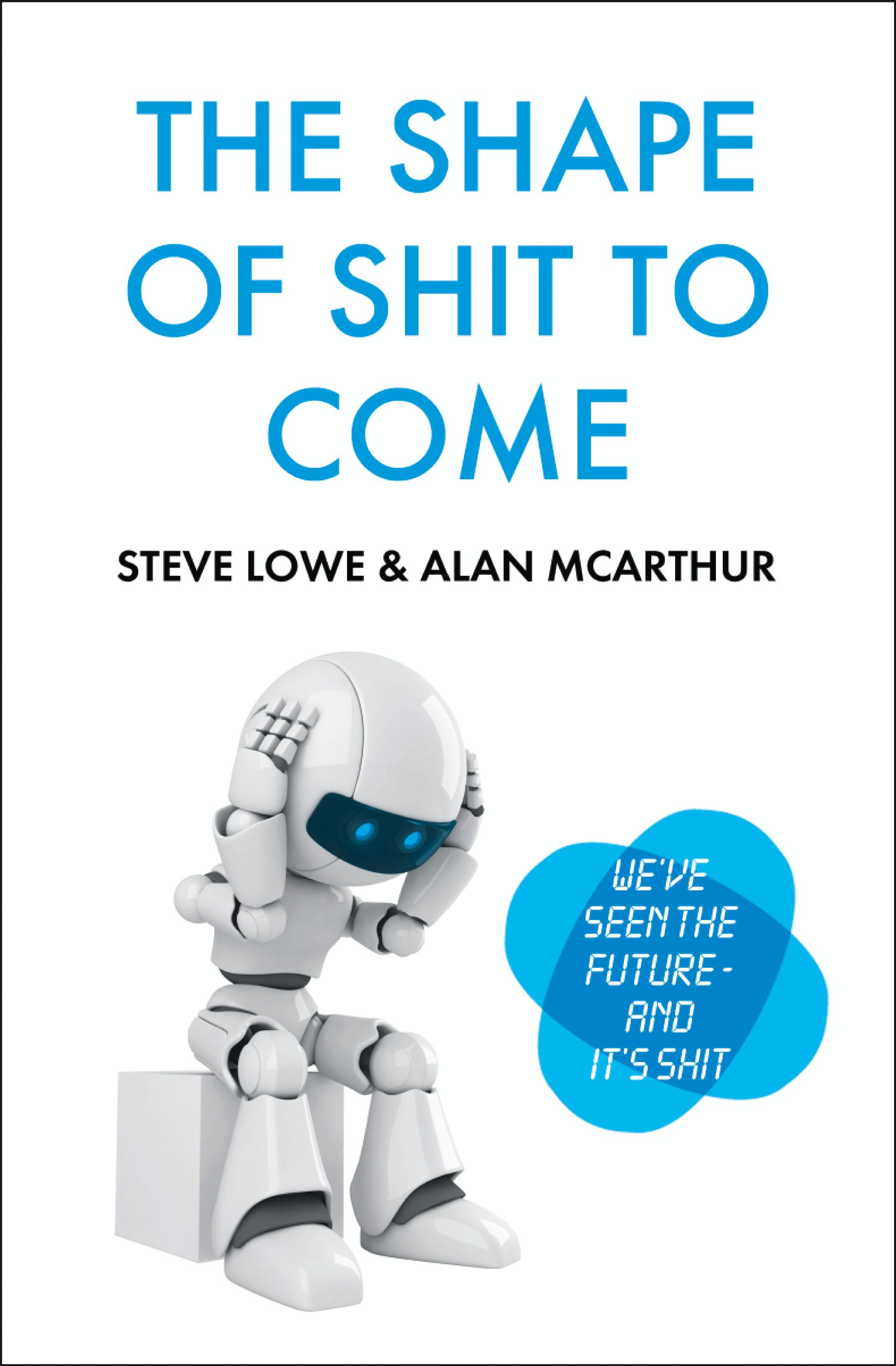 The Shape of Shit to Come By: Alan McArthur,Steve Lowe