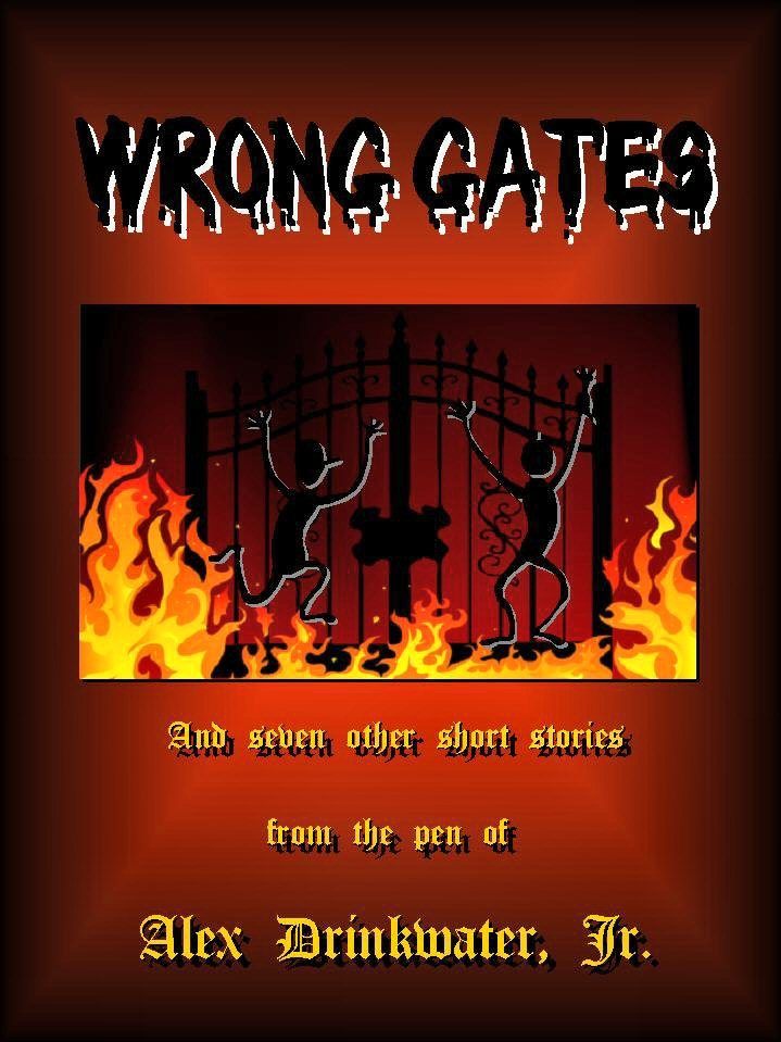 Wrong Gates and Seven other short stories from the pen of Alex Drinkwater, Jr.