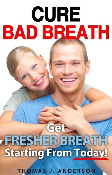 Cure Bad Breath: Get A Fresher Breath Starting from Today!