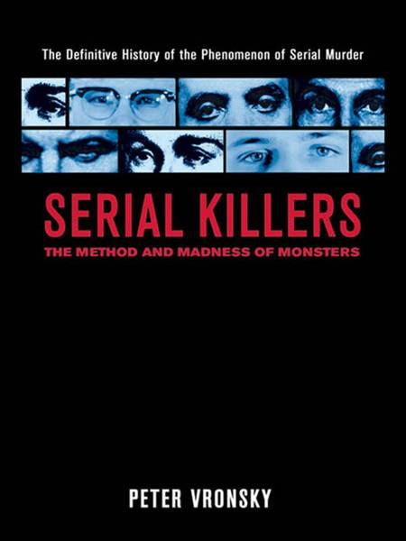 Serial Killers: The Method and Madness of Monsters By: Peter Vronsky