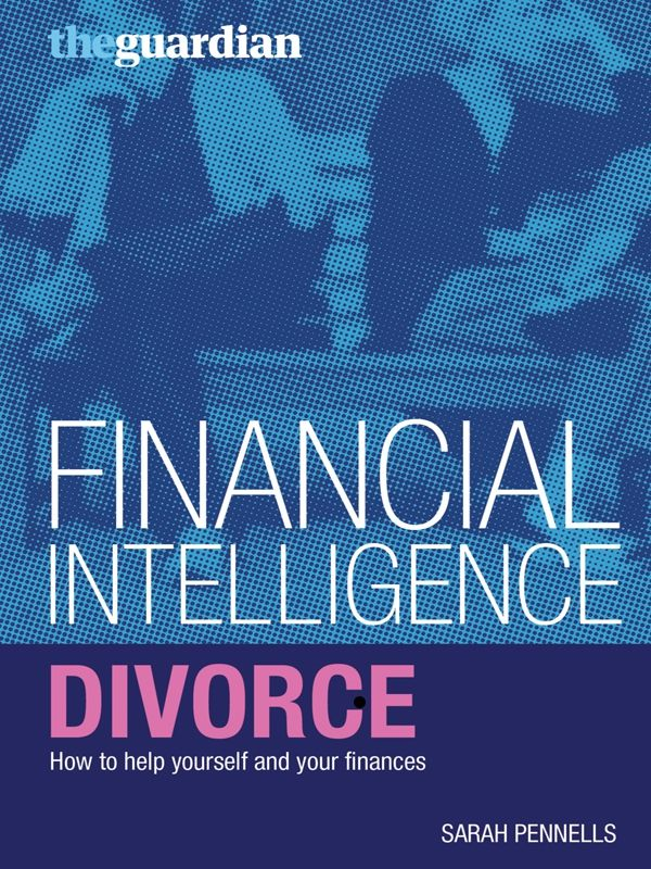 Divorce: How to help yourself and your finances By: Sarah Pennells