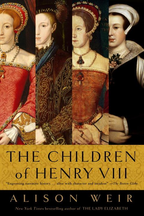 The Children of Henry VIII By: Alison Weir
