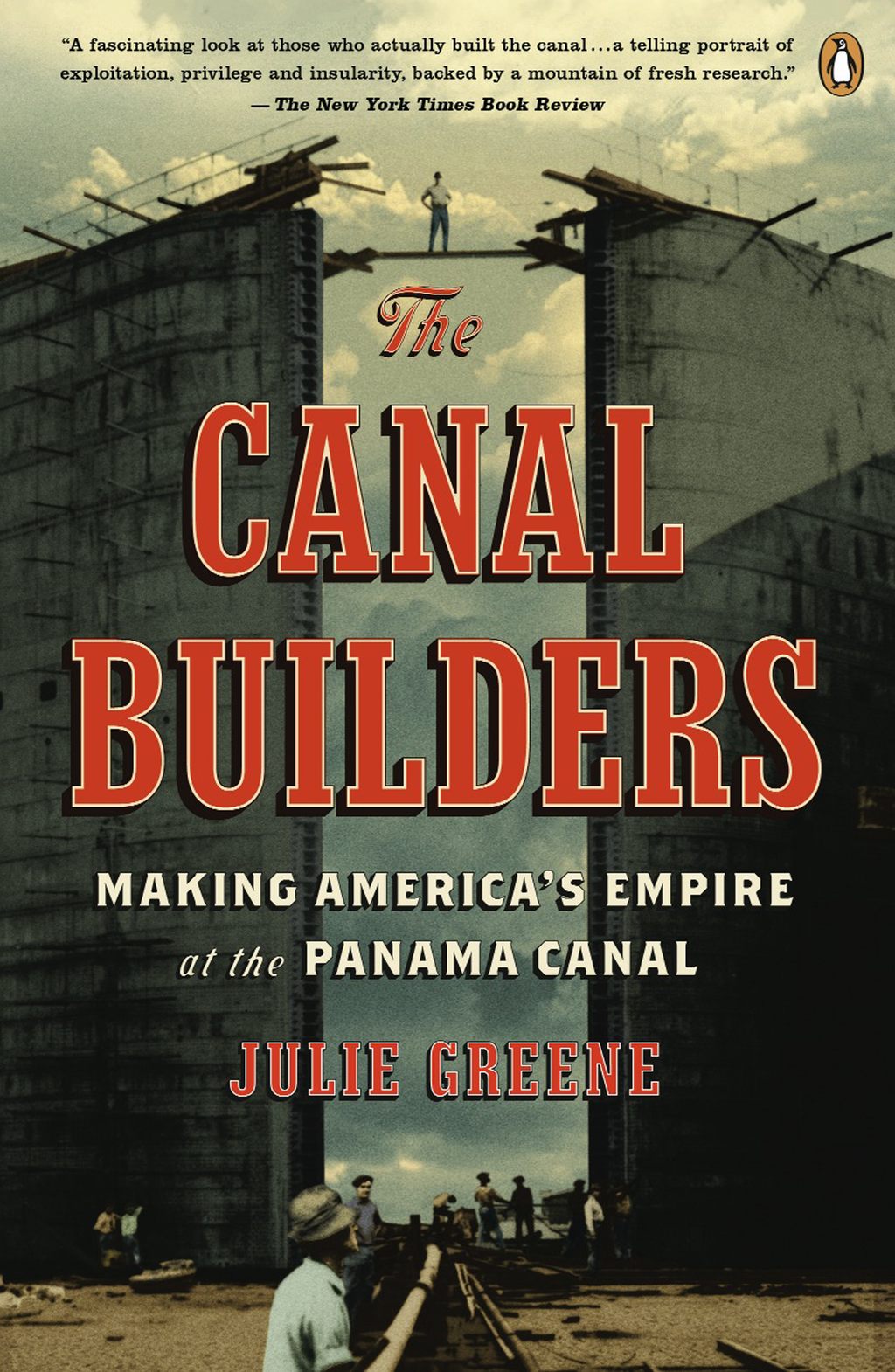 The Canal Builders: Making America's Empire at the Panama Canal By: Julie Greene