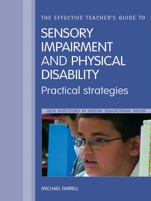 The Effective Teacher's Guide to Sensory Impairment and Physical Disability Sensory, Orthopaedic, Motor and Health Impairments, and Traumatic Brain In