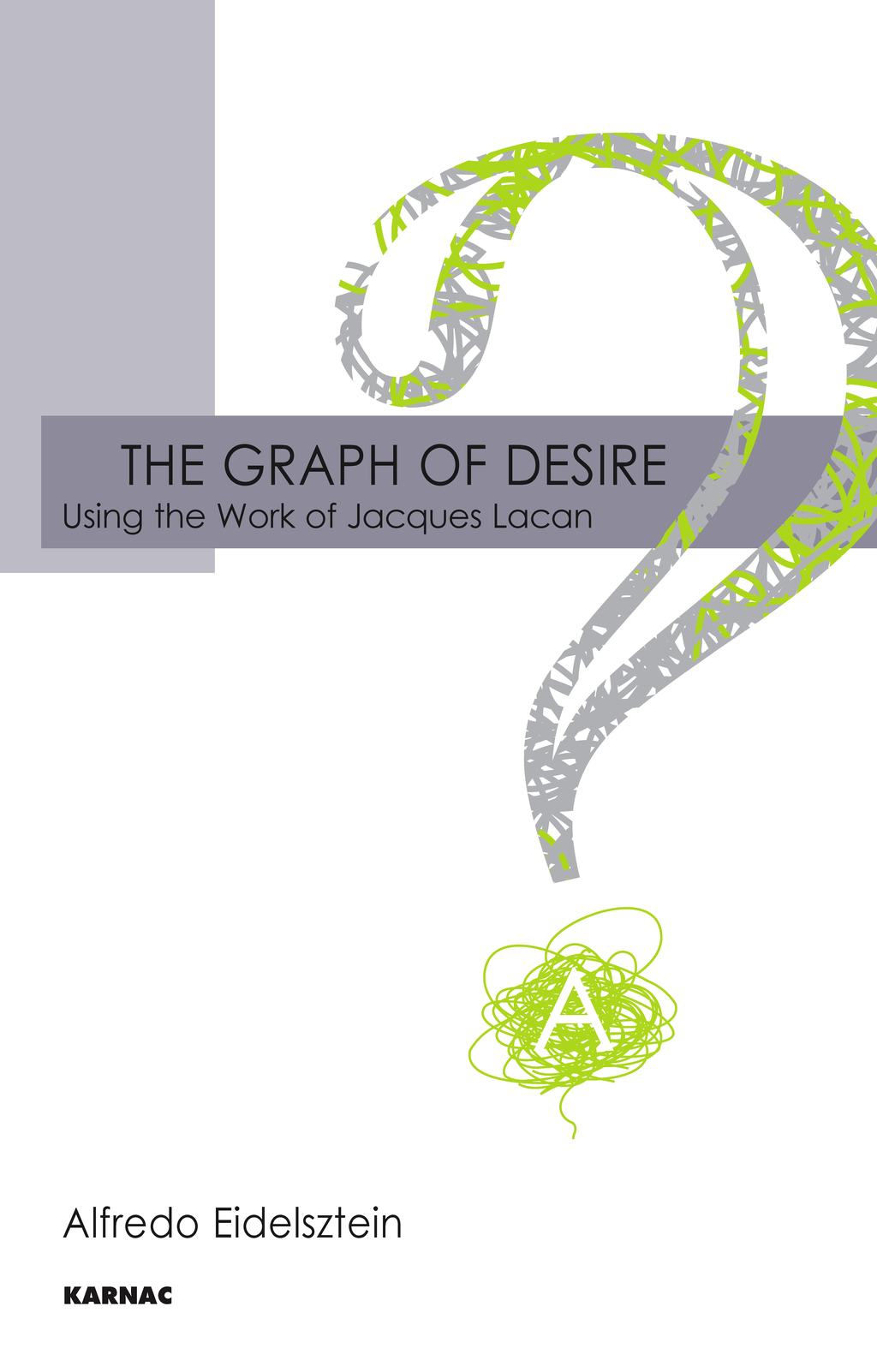 The Graph of Desire: Using the Work of Jacques Lacan By: Alfredo Eidelsztein