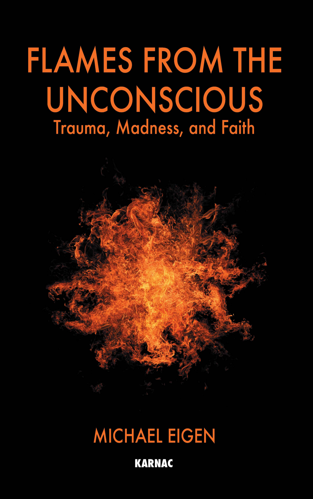 Flames from the Unconscious: Trauma, Madness, and Faith By: Michael Eigen