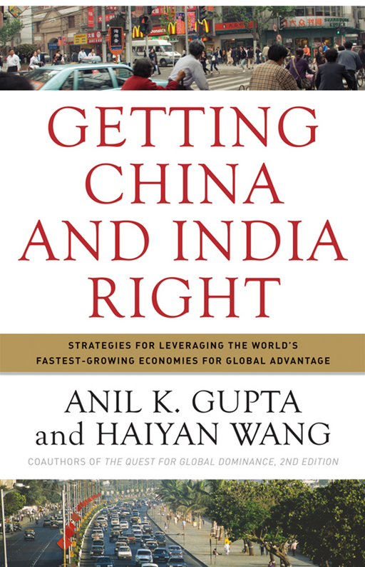 Getting China and India Right By: Anil K. Gupta,Haiyan Wang