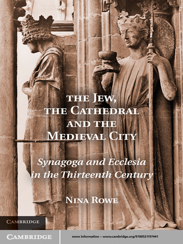The Jew,  the Cathedral and the Medieval City Synagoga and Ecclesia in the Thirteenth Century