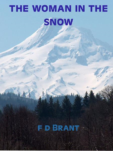 The Woman in the Snow By: F D Brant