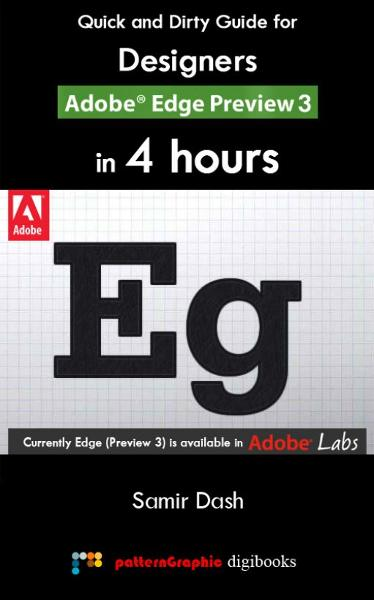 Quick and Dirty Guide for Designers: Adobe Edge Preview 3 in 4 Hours By: Samir Dash