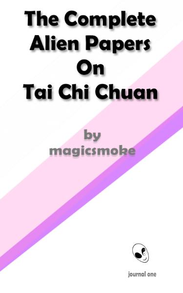 The Complete Alien Papers On Tai Chi Chuan