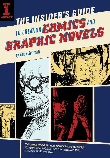 The Insider's Guide To Creating Comics And Graphic Novels By: Andy Schmidt