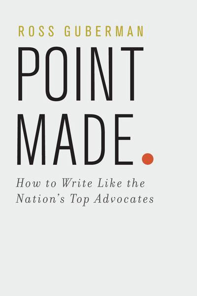 Point Made:How to Write Like the Nation's Top Advocates