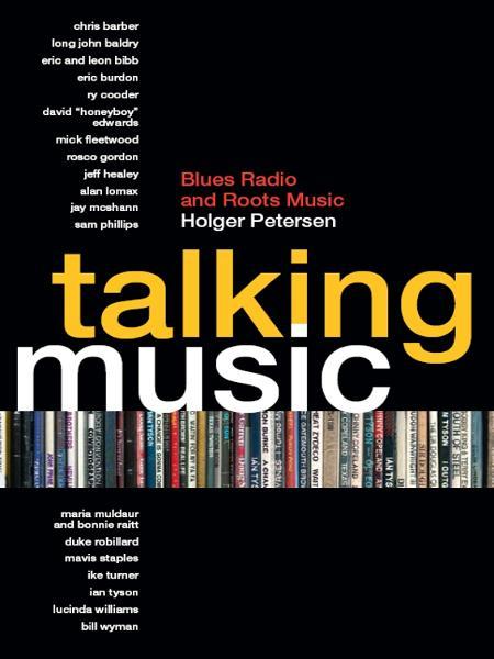 Talking Music: Blues Radio and Roots Music By: Holger Petersen