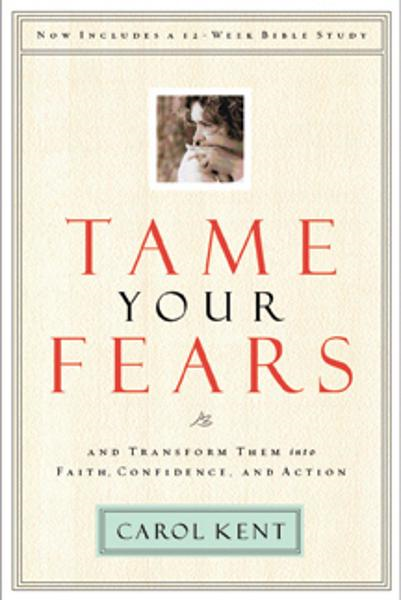Tame Your Fears By: Carol Kent