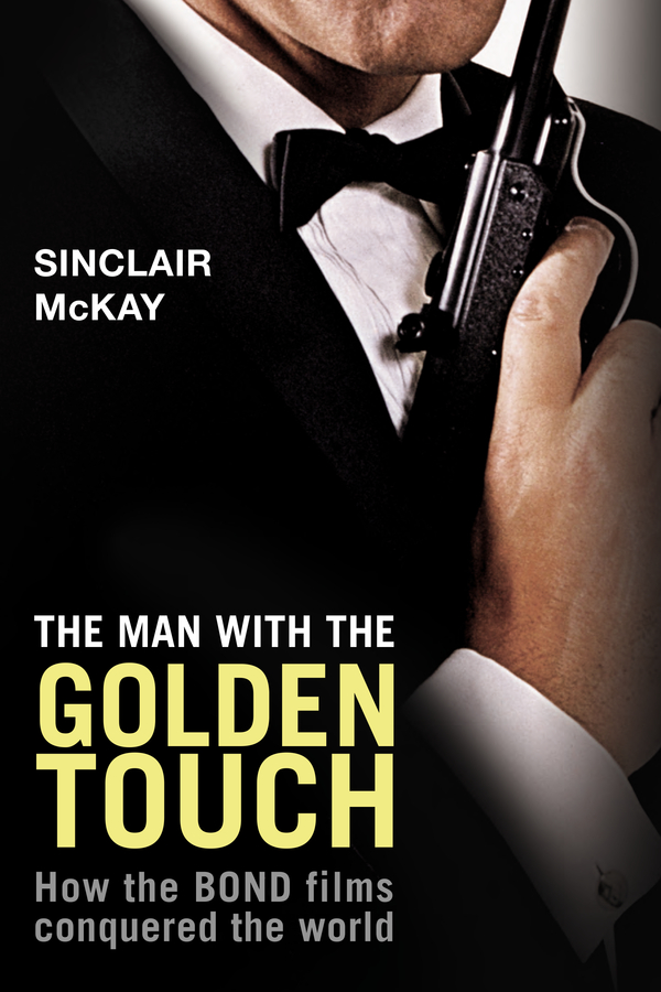 The Man With the Golden Touch: How The Bond Films Conquered the World By: Sinclair McKay