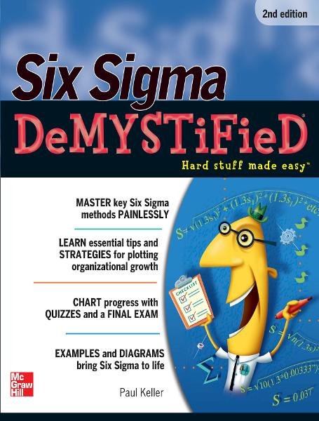 Six Sigma Demystified, Second Edition By: Paul Keller