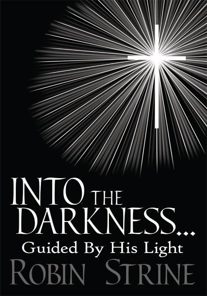 INTO THE DARKNESS... Guided By His Light