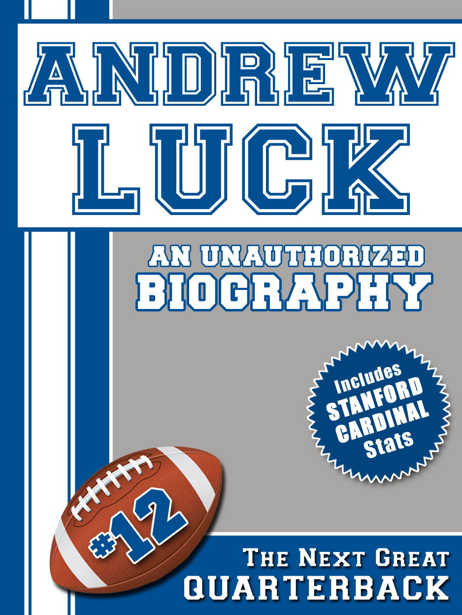 Andrew Luck: An Unauthorized Biography By: Belmont and Belcourt Biographies