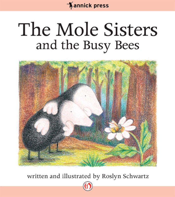 The Mole Sisters and the Busy Bees By: Roslyn Schwartz