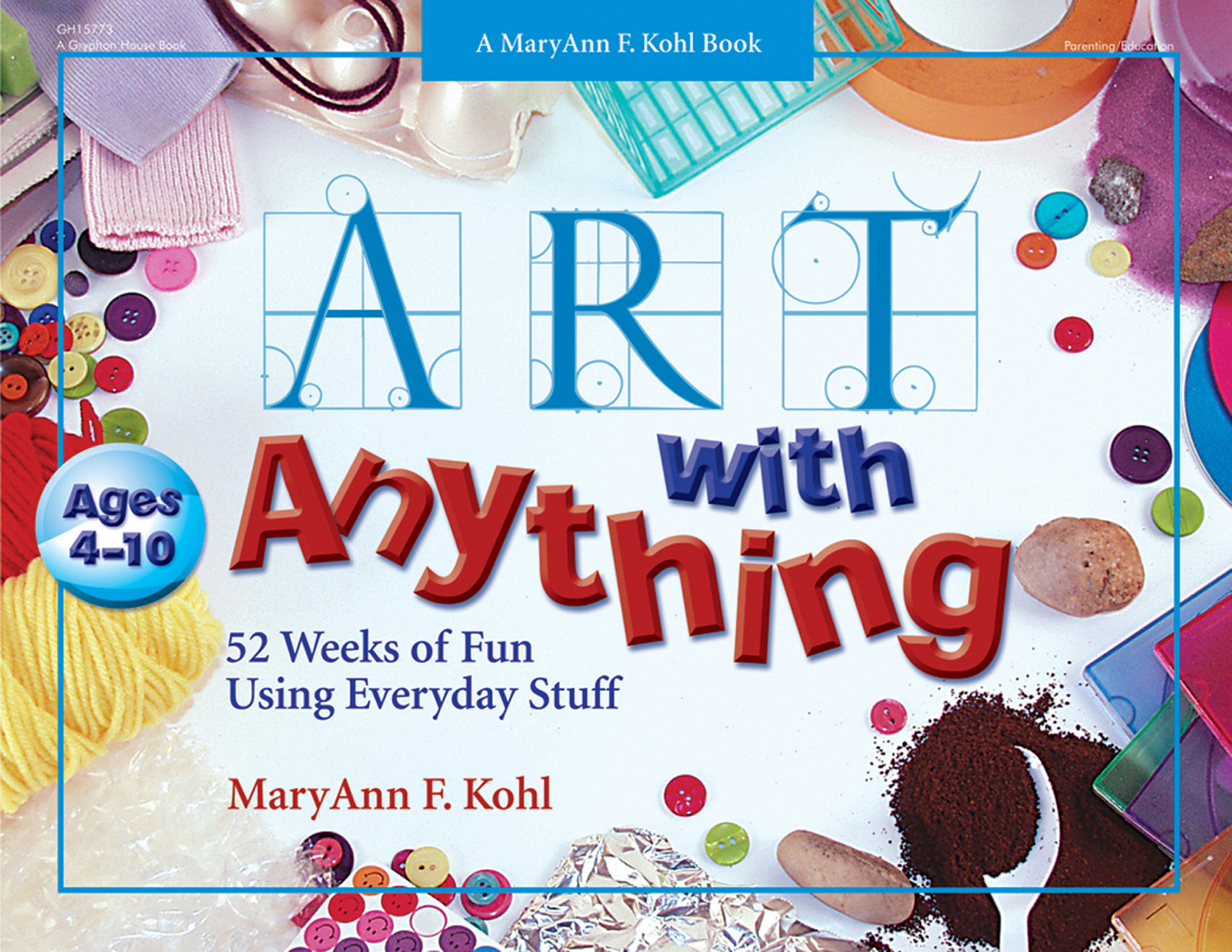 Art with Anything By: MaryAnn F. Kohl