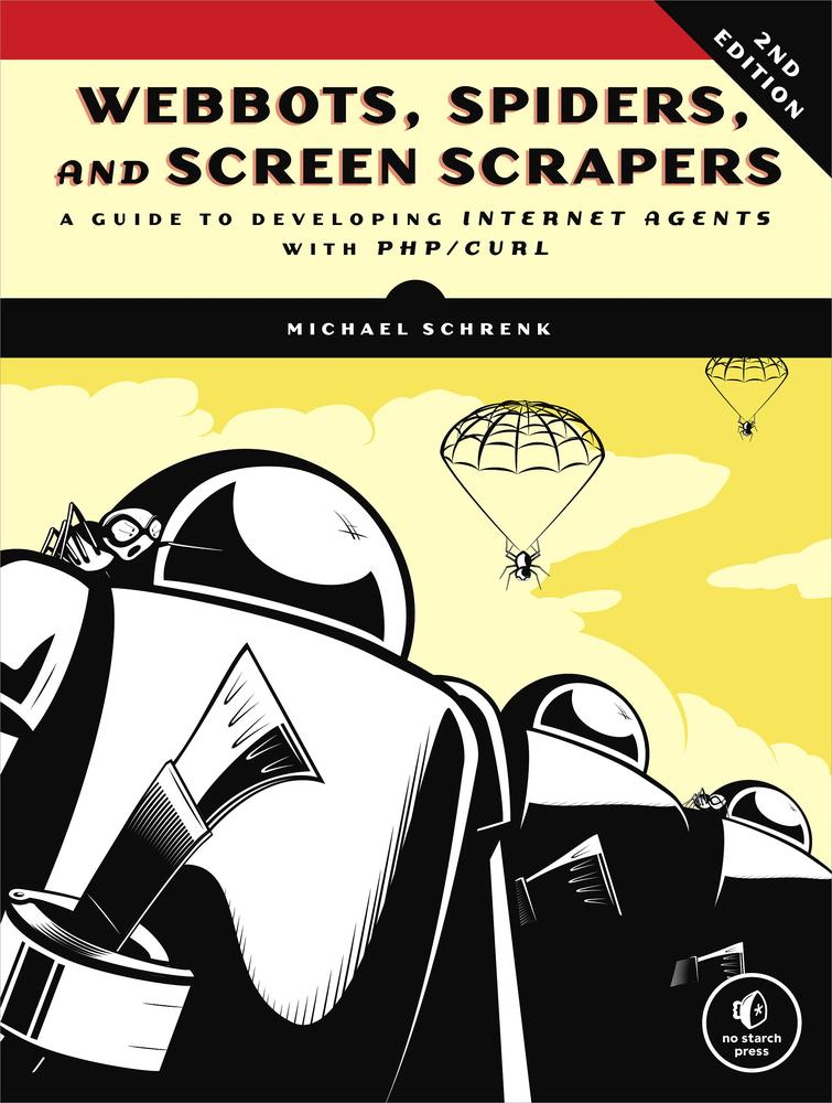 Webbots, Spiders, and Screen Scrapers, 2nd Edition By: Michael Schrenk