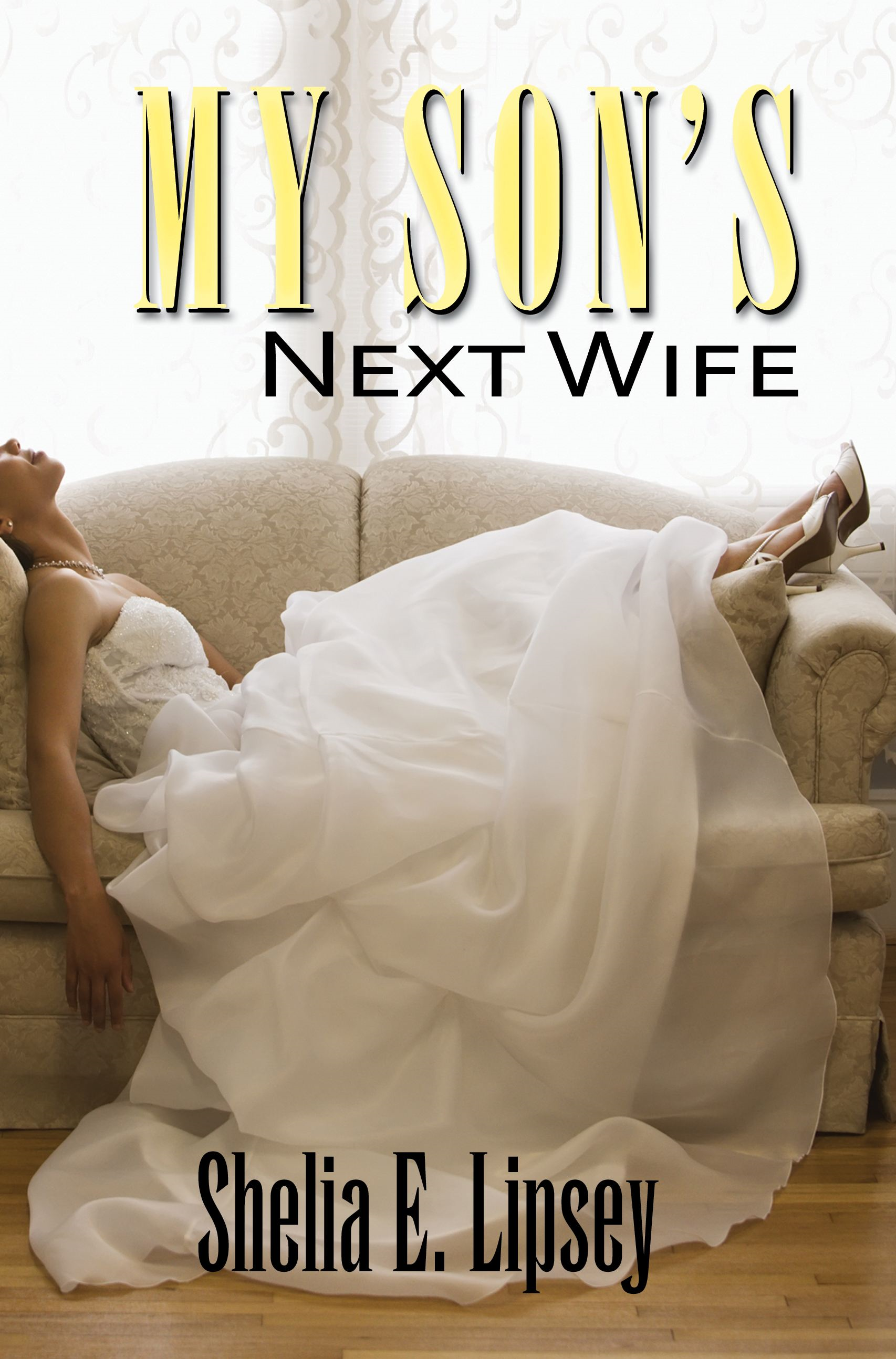 My Sons Next Wife By: Shelia E. Lipsey