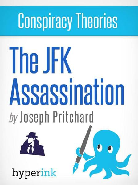 Conspiracy Theories: The JFK Assassination (John F. Kennedy's Assassination)