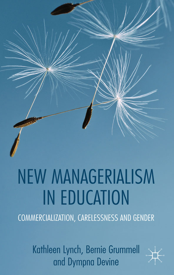 New Managerialism in Education By: Dr Bernie Grummell,Dr Dympna Devine,Professor Kathleen Lynch
