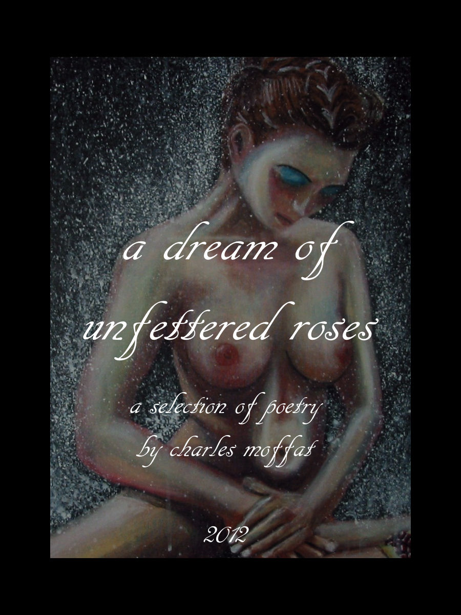 a dream of unfettered roses By: Charles Moffat