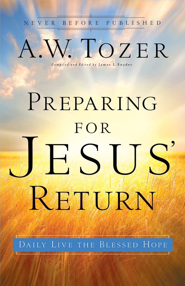 Preparing for Jesus' Return By: A. W. Tozer