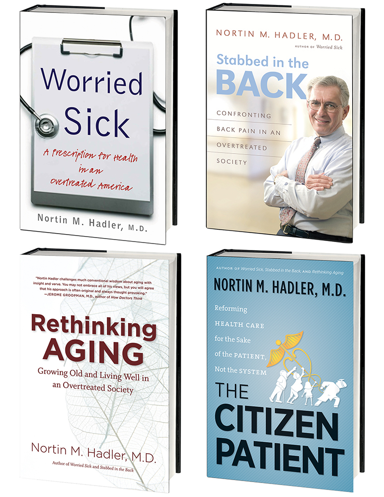 Nortin Hadler's 4-Volume Healthcare Omnibus E-Book: Includes Worried Sick, Stabbed in the Back, Rethinking Aging, and The Citizen Patient