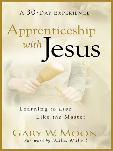 Apprenticeship with Jesus By: Gary W. Moon