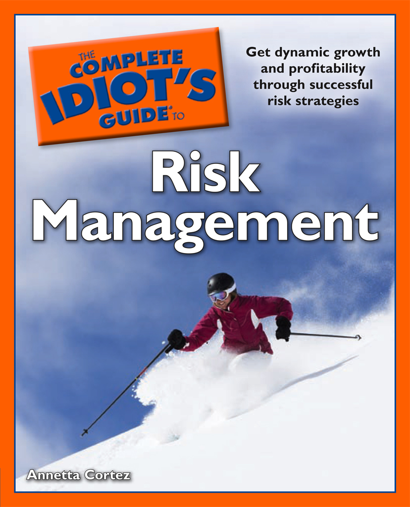 The Complete Idiot's Guide to Risk Management By: Annetta Cortez