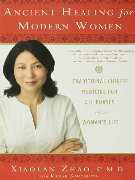 Ancient Healing for Modern Women By: Xiaolan Zhao