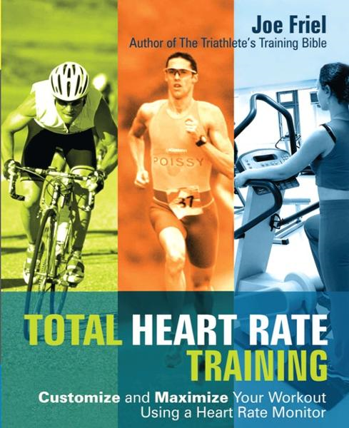 Total Heart Rate Training By: Joe Friel