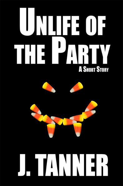 Unlife of the Party By: J. Tanner