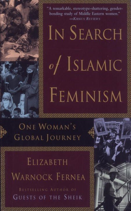 In Search of Islamic Feminism By: Elizabeth Warnock Fernea