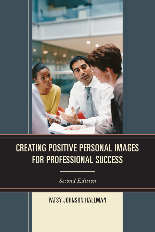 Creating Positive Images for Professional Success By: Patsy Johnson Hallman