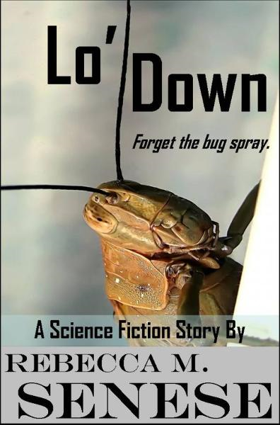 Lo' Down: A Science Fiction Story By: Rebecca M. Senese